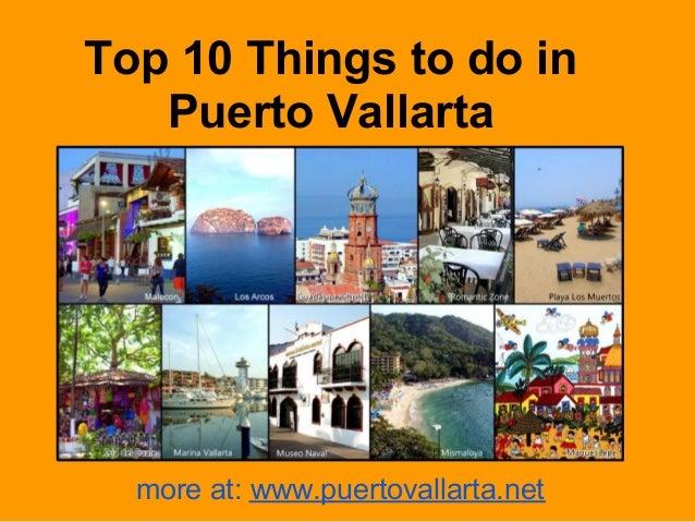 Top 10 Things to do in   Puerto Vallarta  more at: www.puertovallarta.net