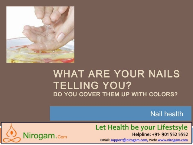 WHAT ARE YOUR NAILSTELLING YOU?DO YOU COVER THEM UP WITH COLORS?Nail health