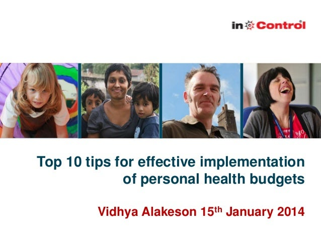 Top 10 tips for effective implementation of personal health budgets Vidhya Alakeson 15th January 2014