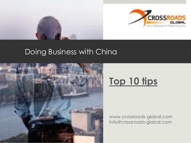 Doing Business with China  Top 10 tips  www.crossroads-global.com info@crossroads-global.com