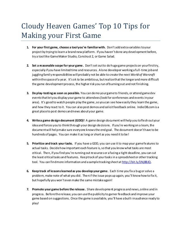 Cloudy Heaven Games' Top 10 Tips for Making your First Game 1. For your first game, choose a tool you're familiarwith. Don...
