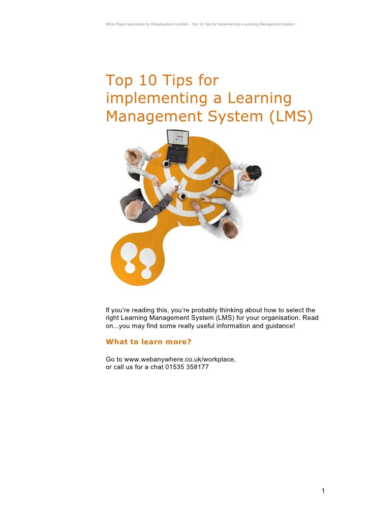 White Paper sponsored by Webanywhere Limited – Top 10 Tips for implementing a Learning Management SystemTop 10 Tips forimp...