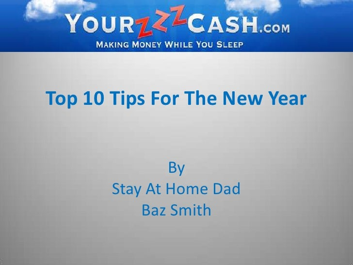 Top 10 Tips For The New Year<br />By <br />Stay At Home Dad <br />Baz Smith<br />