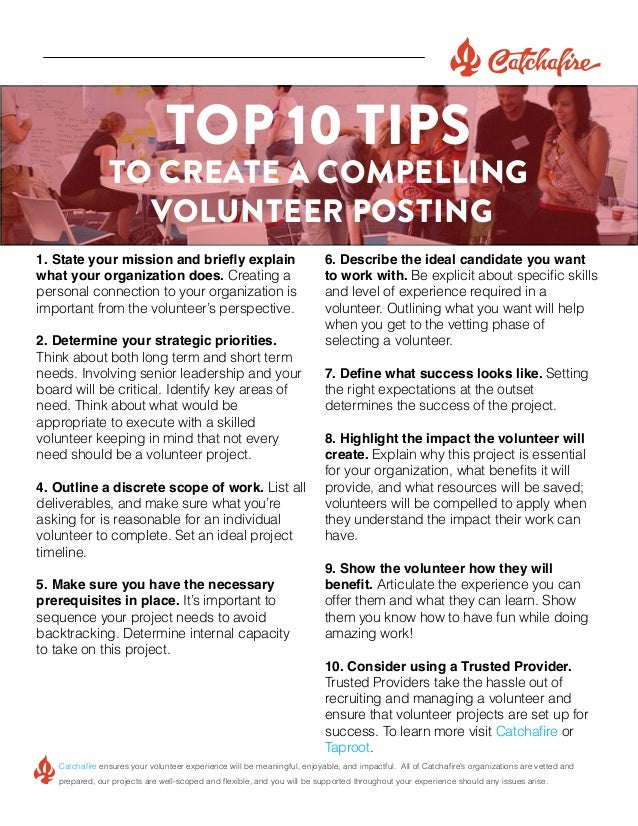TOP 10 TIPS  TO CREATE A COMPELLING VOLUNTEER POSTING 1. State your mission and briefly explain what your organization doe...