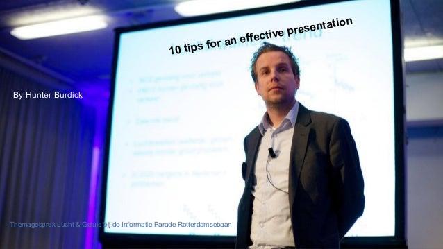 Themagesprek Lucht & Geluid bij de Informatie Parade Rotterdamsebaan By Hunter Burdick 10 tips for an effective presentati...