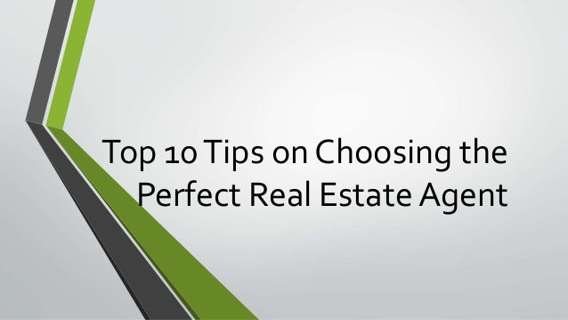 Top 10Tips on Choosing the Perfect Real Estate Agent