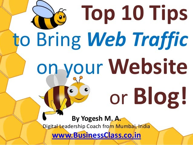 Top 10 Tipsto Bring Web Traffic   on your Website           or Blog!              By Yogesh M. A.   Digital Leadership Coa...