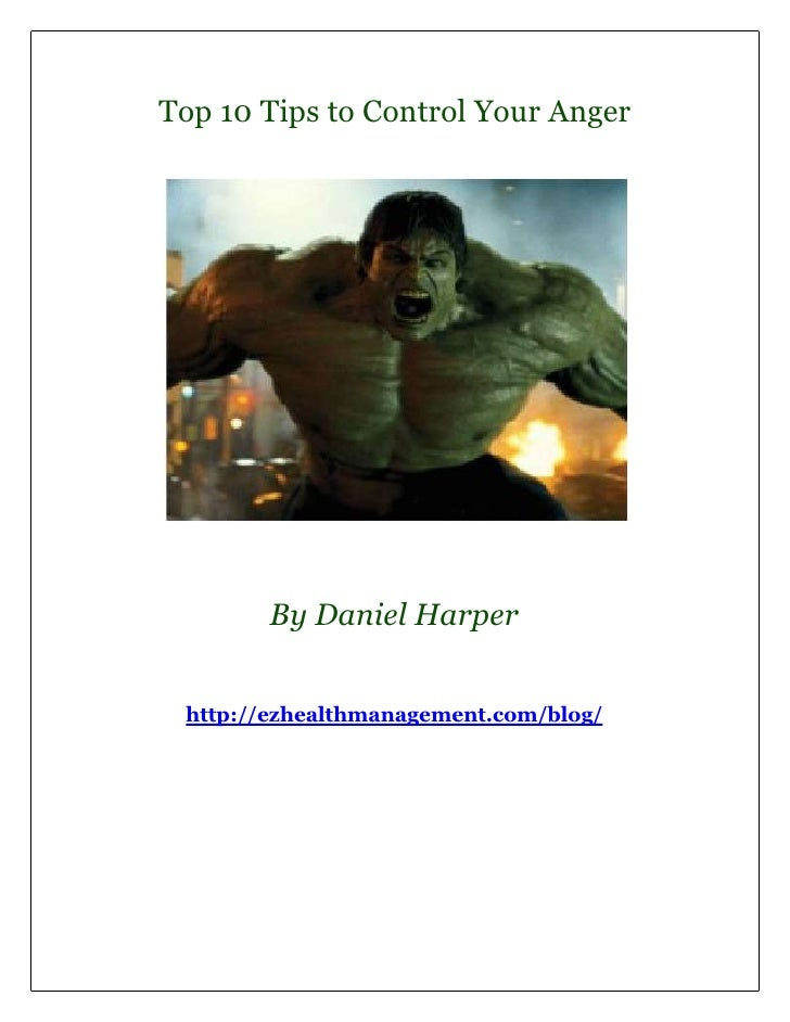 Top 10 Tips to Control Your Anger        By Daniel Harper http://ezhealthmanagement.com/blog/
