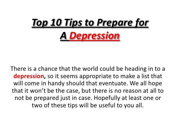 Top 10 Tips to Prepare for ADepression<br />There is a chance that the world could be heading in to a depression, so it s...