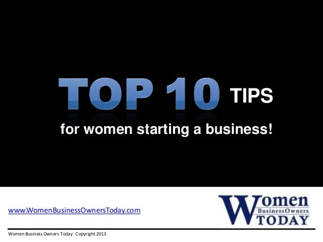 for women starting a business!Women Business Owners Today Copyright 2013TIPSwww.WomenBusinessOwnersToday.com