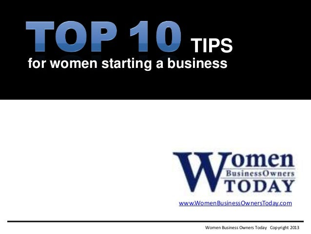 Women Business Owners Today Copyright 2013TIPSwww.WomenBusinessOwnersToday.comfor women starting a business!