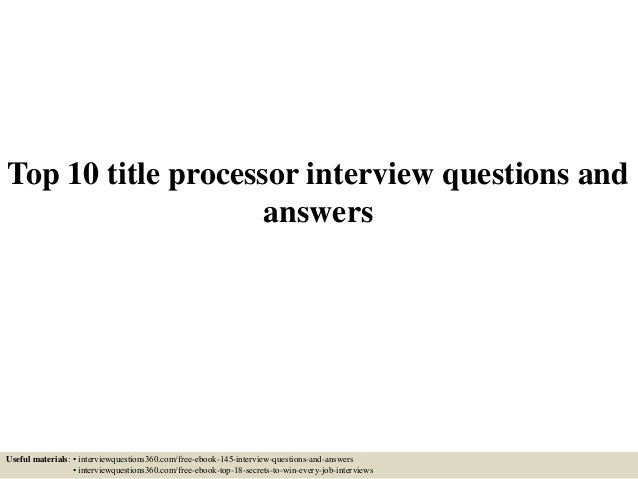 top 10 title processor interview questions and answers
