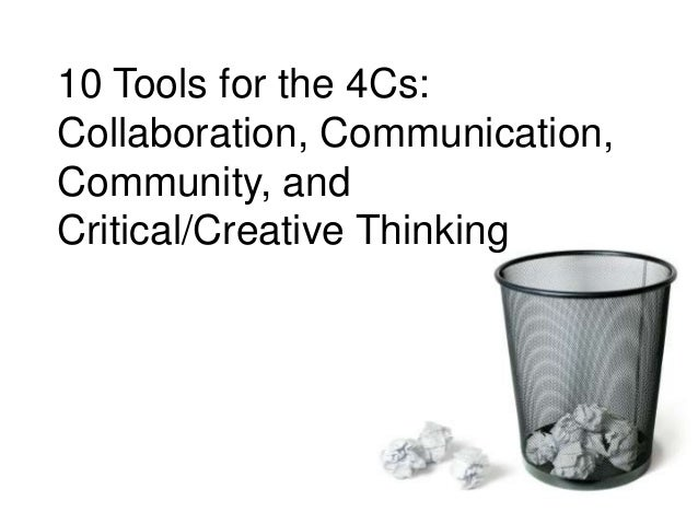 10 Tools for the 4Cs: Collaboration, Communication, Community, and Critical/Creative Thinking