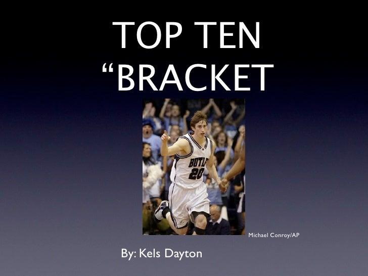 """TOP TEN """"BRACKET                      Michael Conroy/AP   By: Kels Dayton"""
