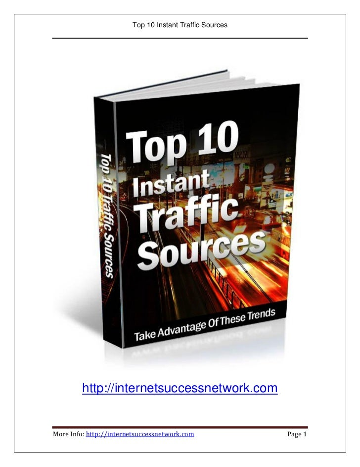 Top 10 Instant Traffic Sources         http://internetsuccessnetwork.comMore Info: http://internetsuccessnetwork.com      ...