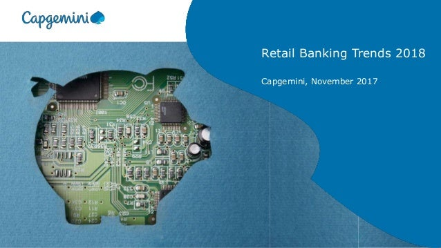 Retail Banking Trends 2018 Capgemini, November 2017