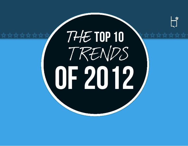 THE TOP 10 TR E NDSOf 2012