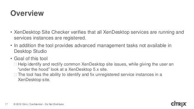 © 2012 Citrix | Confidential – Do Not DistributeOverview17• XenDesktop Site Checker verifies that all XenDesktop services ...