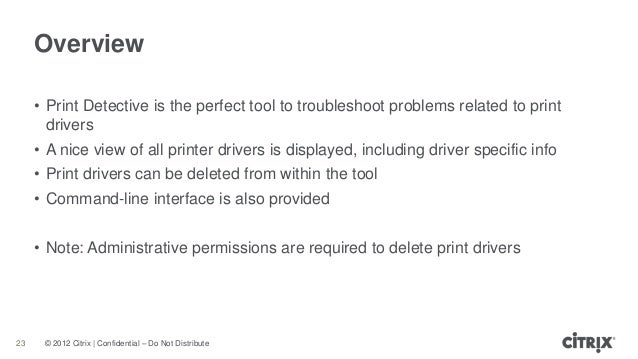 © 2012 Citrix | Confidential – Do Not DistributeOverview23• Print Detective is the perfect tool to troubleshoot problems r...