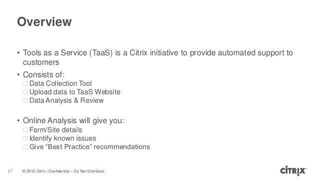 © 2012 Citrix | Confidential – Do Not DistributeOverview27• Tools as a Service (TaaS) is a Citrix initiative to provide au...