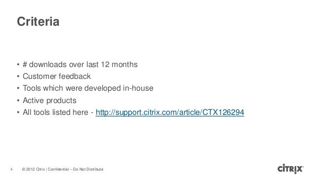 © 2012 Citrix | Confidential – Do Not DistributeCriteria4• # downloads over last 12 months• Customer feedback• Tools which...