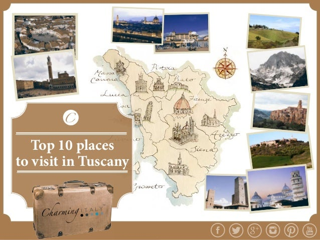 Top 10 placesto visit in Tuscany Top 10 places to visit in Tuscany