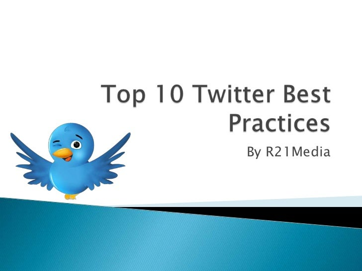 Top 10 Twitter Best Practices<br />By R21Media<br />