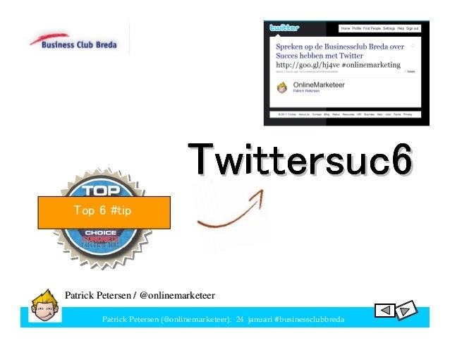 Twittersuc6  Top 6 #tipPatrick Petersen / @onlinemarketeer        Patrick Petersen (@onlinemarketeer): 24 januari #busines...