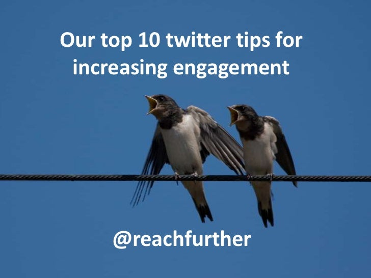 Our top 10 twitter tips for increasing engagement     @reachfurther