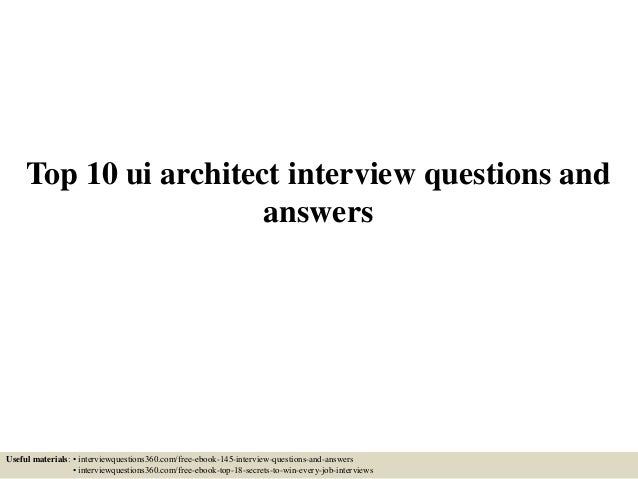 Top 10 ui architect interview questions and answers Useful materials: • interviewquestions360.com/free-ebook-145-interview...