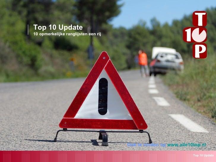 Top 10 Update 10 opmerkelijke ranglijsten een rij                                           Ook te vinden op www.alle10top...