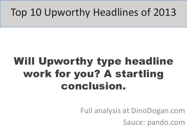 Top 10 Upworthy Headlines of 2013  Will Upworthy type headline work for you? A startling conclusion. Full analysis at Dino...