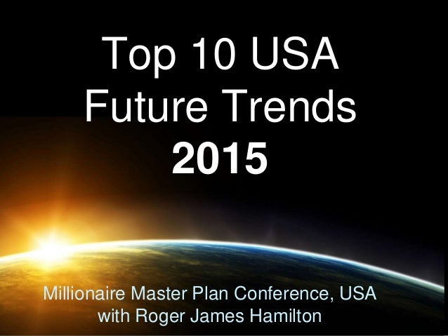 Top 10 USA Future Trends 2015 Millionaire Master Plan Conference, USA with Roger James Hamilton