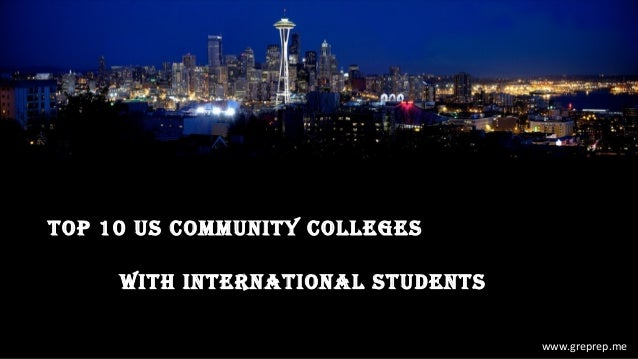 TOP 10 US COmmUniTy COllegeS WiTH inTeRnATiOnAl STUDenTS www.greprep.me