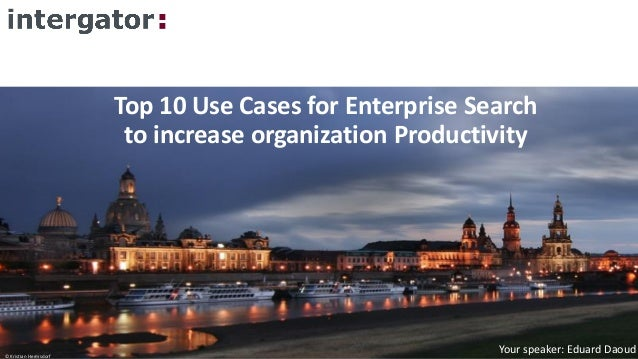 intergator:ENTERPRISE SEARCH © Kristian Hermsdorf Top 10 Use Cases for Enterprise Search to increase organization Producti...