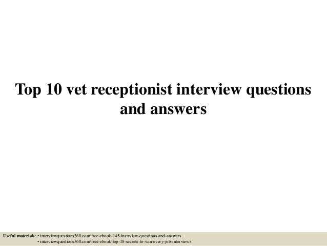 Top 10 vet receptionist interview questions and answers Useful materials: • interviewquestions360.com/free-ebook-145-inter...