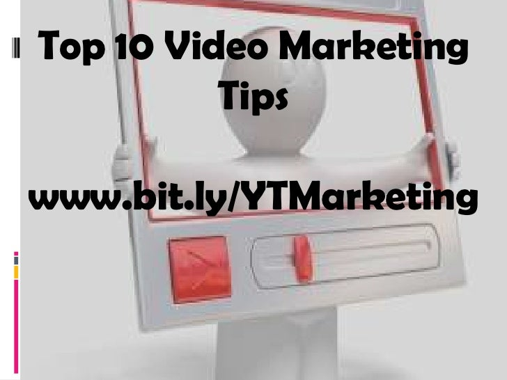 Top 10 Video Marketing          Tipswww.bit.ly/YTMarketing