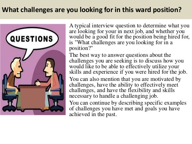 what challenges are you looking for in this ward position a typical interview question - What Challenges Are You Looking For In A Position Interview Question