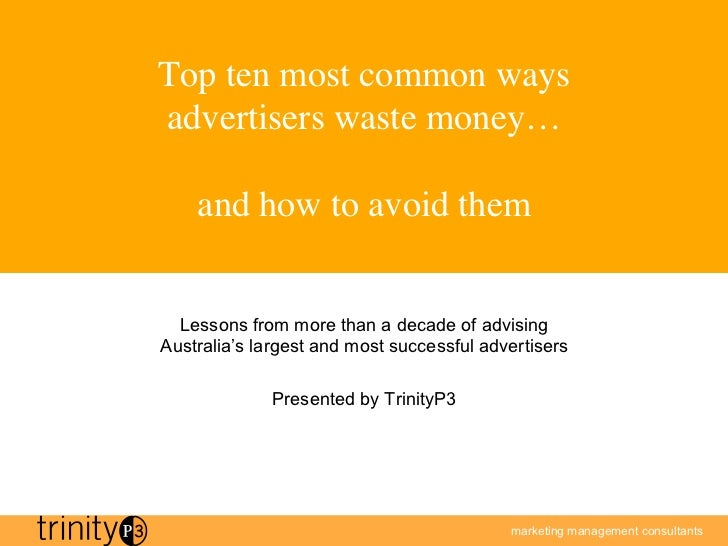 Top ten most common waysadvertisers waste money…               and how to avoid them	  Lessons from more than a decade of ...