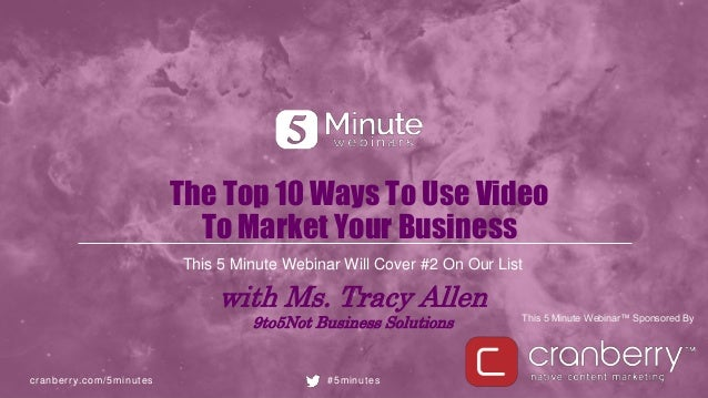 cranberry.com/5minutes #5minutes This 5 Minute Webinar™ Sponsored By The Top 10 Ways To Use Video To Market Your Business ...