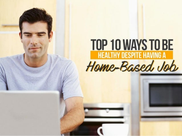 Top 10 ways to be healthy despite having a home based job