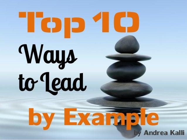 Top 10Waysto Leadby Exampleby Andrea Kalli