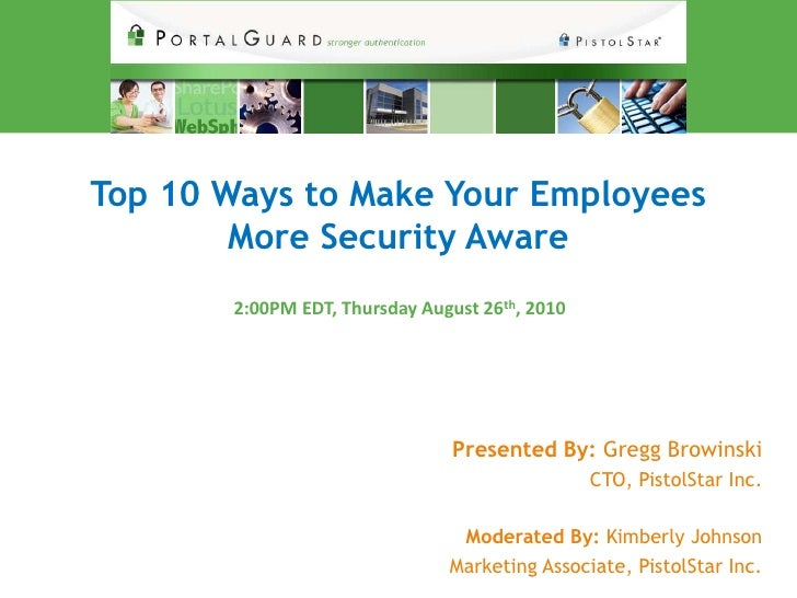 Top 10 Ways to Make Your Employees        More Security Aware       2:00PM EDT, Thursday August 26th, 2010                ...