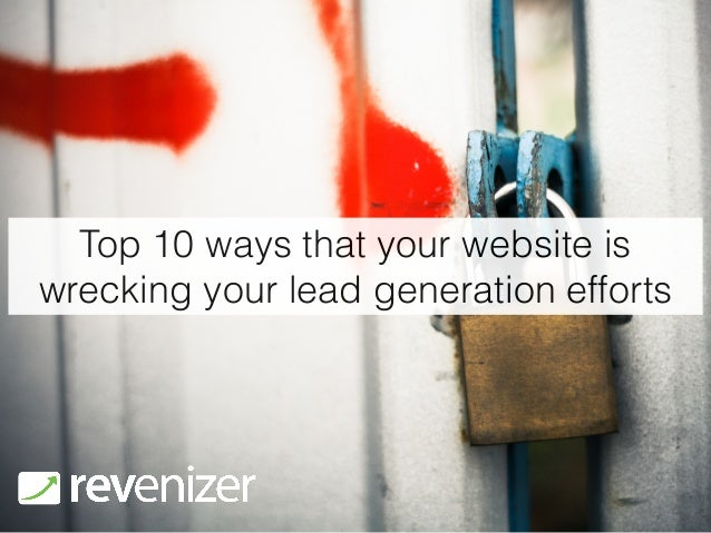 Top 10 ways that your website is  wrecking your lead generation efforts