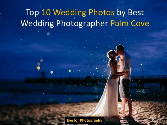 Top 10 Wedding Photos By Best Photographer Palm Cove Eye For Photography