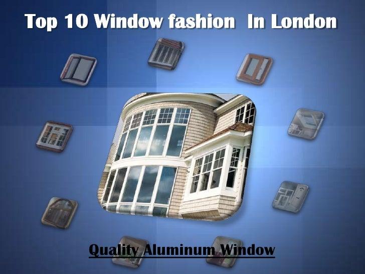 Top 10 Window fashion In London      Quality Aluminum Window