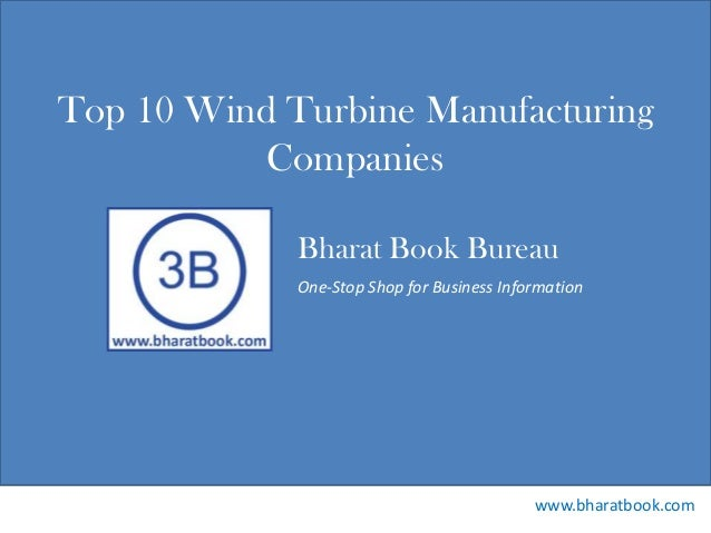 Bharat Book Bureau www.bharatbook.com One-Stop Shop for Business Information Top 10 Wind Turbine Manufacturing Companies