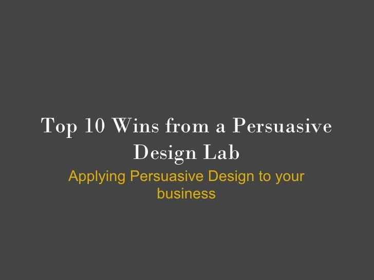 Top 10 Wins froma Persuasive        Design Lab  Applying Persuasive Design to your               business
