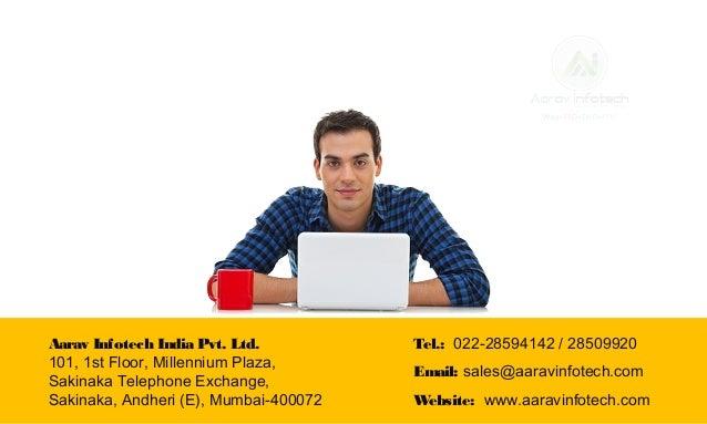 Aarav Infotech India Pvt. Ltd. 101, 1st Floor, Millennium Plaza, Sakinaka Telephone Exchange, Sakinaka, Andheri (E), Mumba...