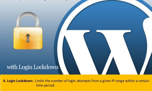 4. Login Lockdown: Limits the number of login attempts from a given IP range within a certain time period.